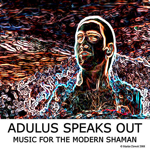 Music for the Modern Shaman by Adulus Speaks Out : Napster