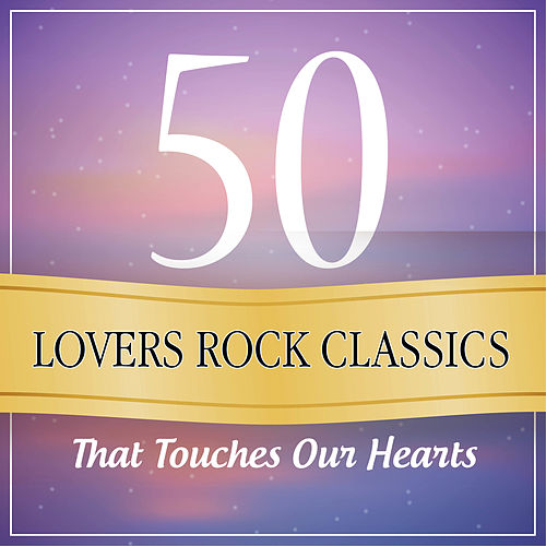 50 Lovers Rock Classics That Touches Our Heart de Various Artists