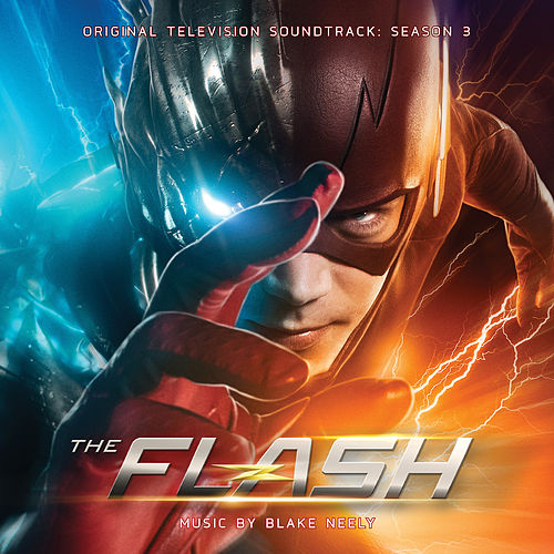 The Flash: Season 3 (Original Television Soundtrack) by Blake Neely