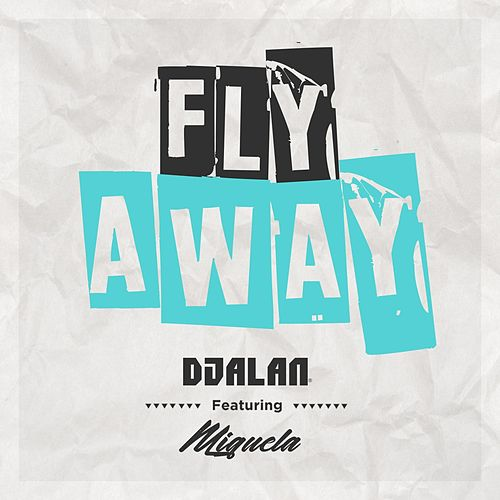 Fly Away (feat. Miguela) by DJ Alan