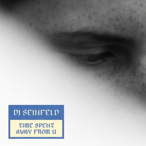 Time Spent Away From U by DJ Seinfeld