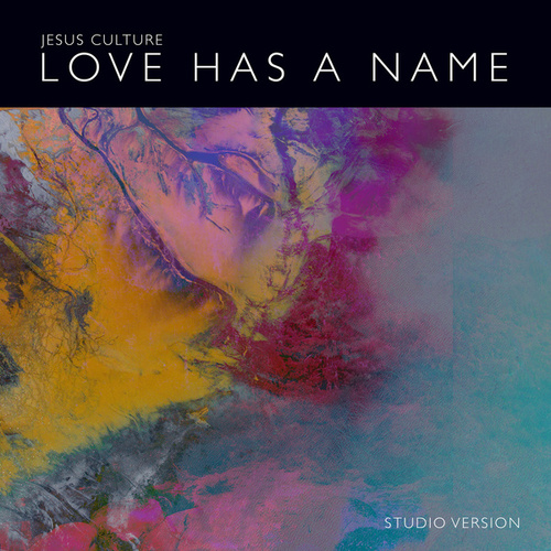 Love Has A Name (Studio Version) de Jesus Culture