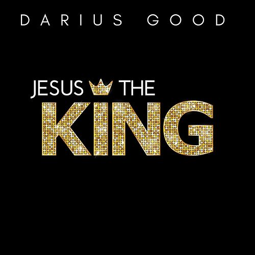 Jesus the King by Darius Good