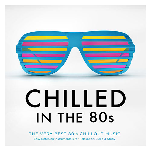 Chilled In The 80s - The Very Best 80's Chillout Music - Easy Listening Instrumentals for Relaxation, Sleep & Study de Various Artists