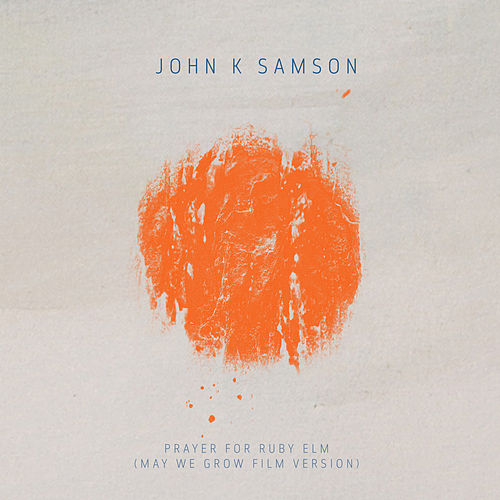 Prayer For Ruby Elm (May We Grow Film Version) von John K. Samson