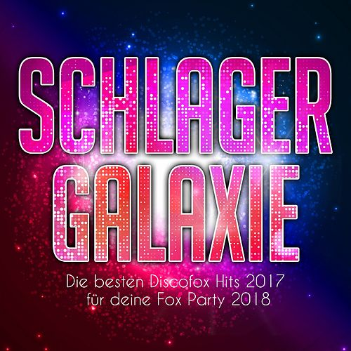 Schlager Galaxie - Die besten Discofox Hits 2017 für deine Fox Party 2018 von Various Artists
