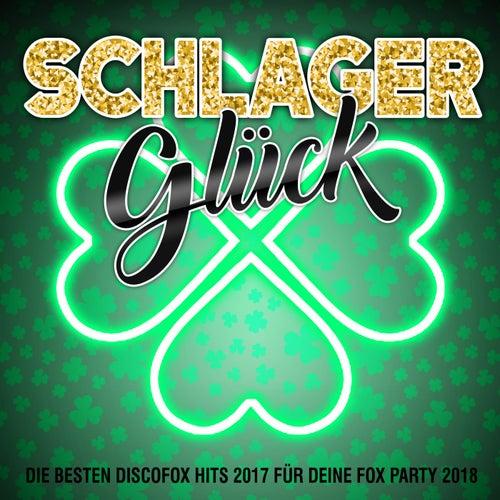 Schlager Glück - Die besten Discofox Hits 2017 für deine Fox Party 2018 von Various Artists