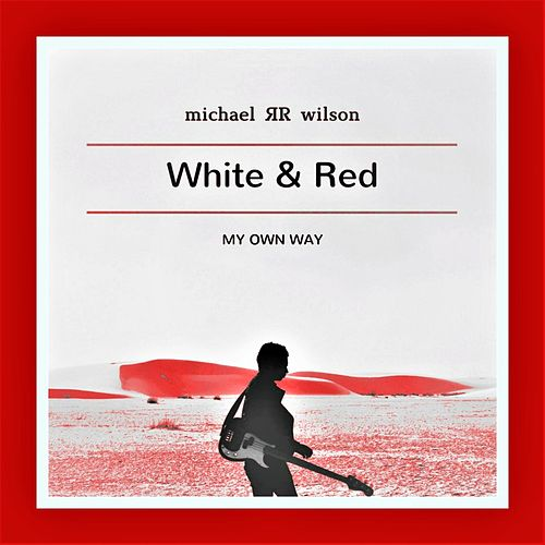 White & Red (My Own Way) von Michael R R Wilson