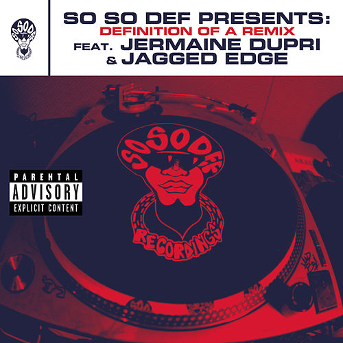 So So Def presents: Definition of a Remix feat. Jermaine Dupri and Jagged Edge (This Is The Remix) (Explicit Version) by Jermaine Dupri