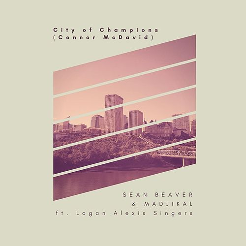 City of Champions (Connor McDavid) [feat. Logan Alexis Singers] by Sean Beaver