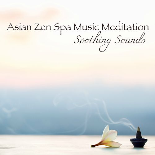Asian Zen Spa Music Meditation Soothing Sounds von Various Artists
