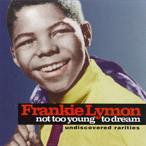 Not Too Young To Dream: Undiscovered Rarities de Frankie Lymon and the Teenagers