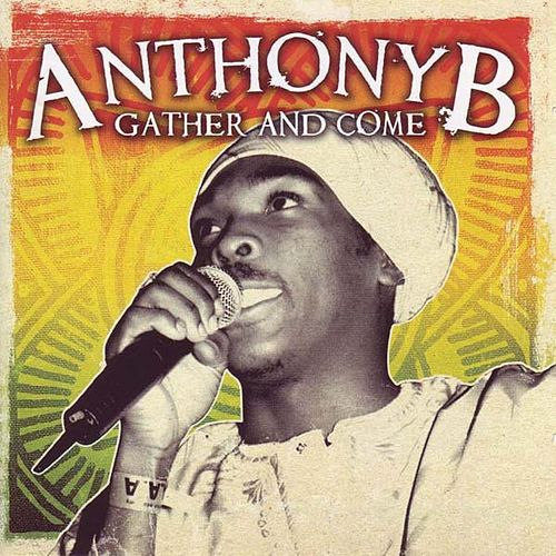 Gather And Come by Anthony B