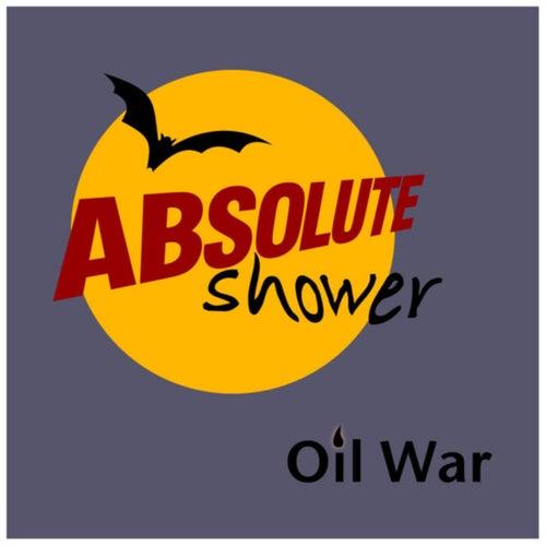 Oil War by Absolute Shower