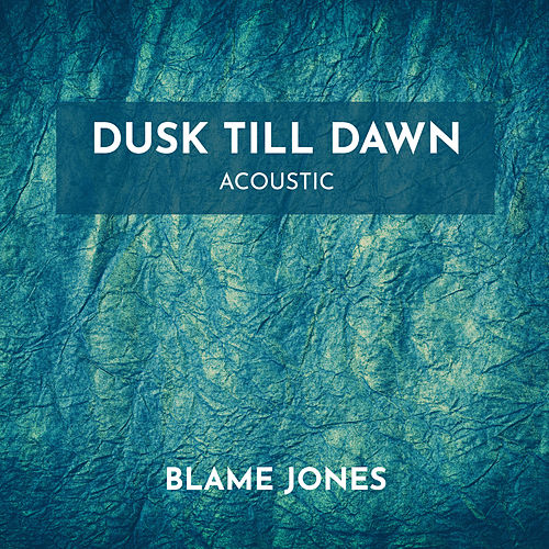 Dusk Till Dawn (Acoustic) de Blame Jones