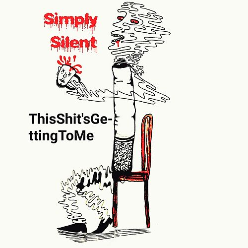 Thisshit'sgettingtome von Simply Silent
