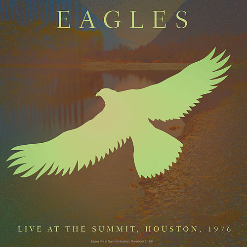 Live At The Summit, Houston, 1976 by Eagles