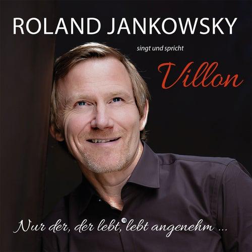 Nur der, der lebt, lebt angenehm ... (Jankowsky singt und spricht Villon) by Roland Jankowsky