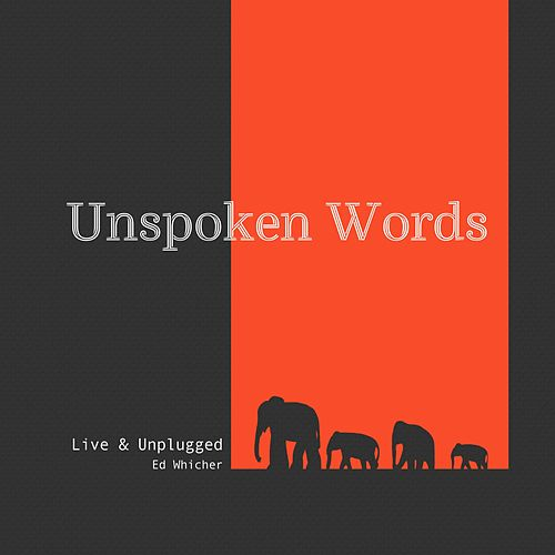 Unspoken Words: Live & Unplugged by Ed Whicher