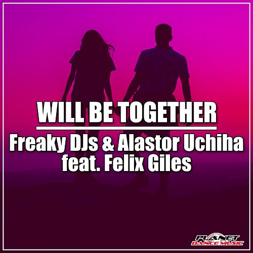 Will Be Together (feat. Felix Giles) by Freaky DJ's