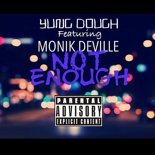 Not Enough (feat. Monik DeVille) de Yung Dough