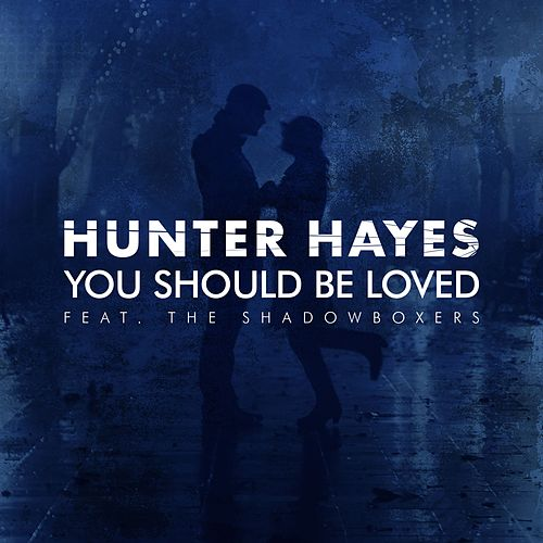 You Should Be Loved (feat. The Shadowboxers) by Hunter Hayes