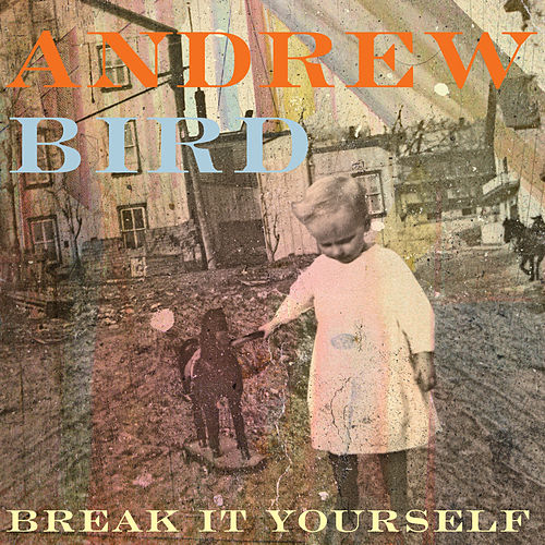 Break It Yourself de Andrew Bird