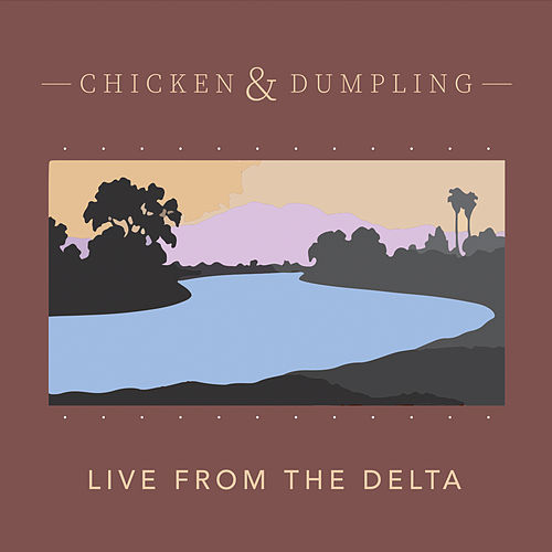 Live from the Delta de Chicken & Dumpling
