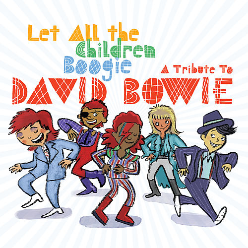 Let All The Children Boogie: A Tribute to David Bowie by Various Artists