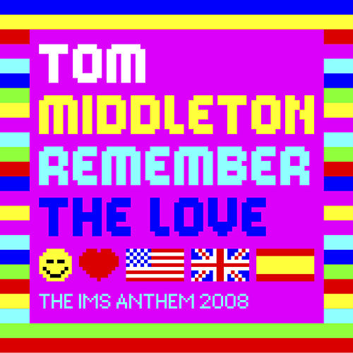 Remember The Love (The IMS Anthem 2008) by Tom Middleton