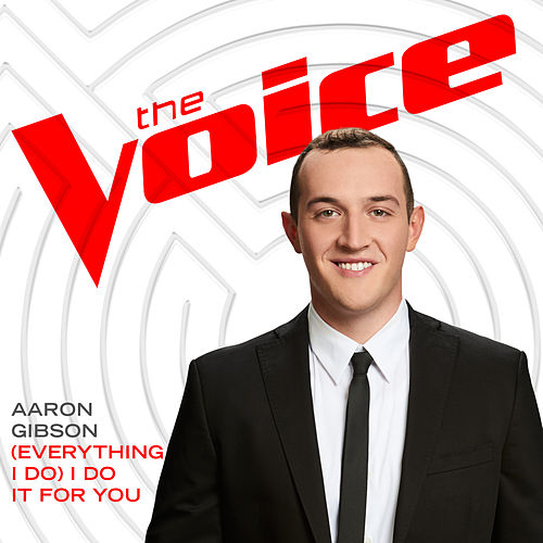 (Everything I Do) I Do It For You (The Voice Performance) von Aaron Gibson