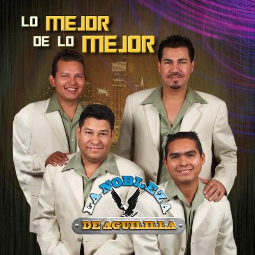 Lo Mejor De Lo Mejor by La Nobleza De Aguililla