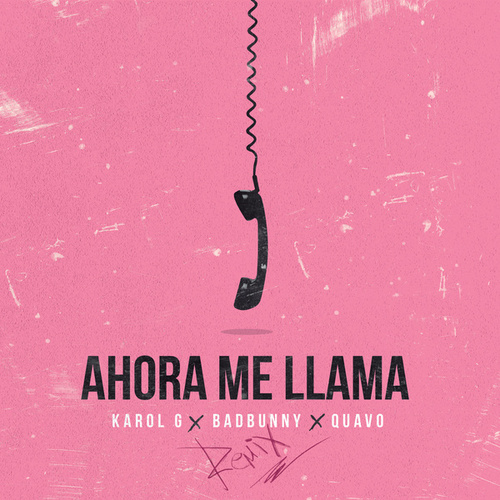 Ahora Me Llama (Remix) de Karol G, Bad Bunny & Quavo