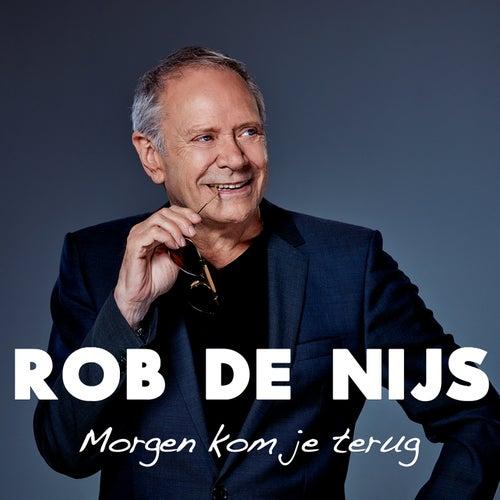 Morgen Kom Je Terug de Rob De Nijs