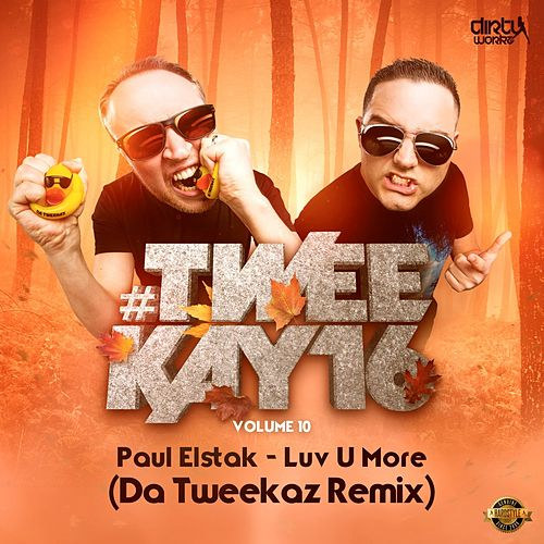 Luv U More (Da Tweekaz Remix) by Paul Elstak