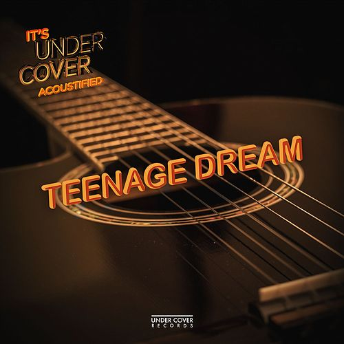 Teenage Dream de Under Cover Collective