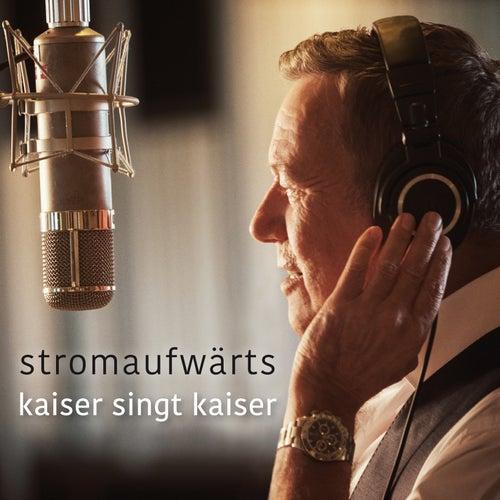 Stromaufwärts - Kaiser Singt Kaiser de Roland Kaiser