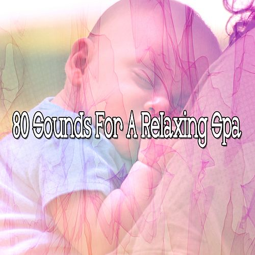 80 Sounds For A Relaxing Spa von Best Relaxing SPA Music