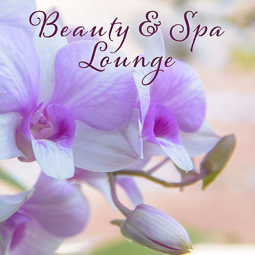 Beauty & Spa Lounge – Relaxing Music fo Spa, Wellness Hotel, Massage Background Music, Beauty Treatments by Relaxing Spa Music