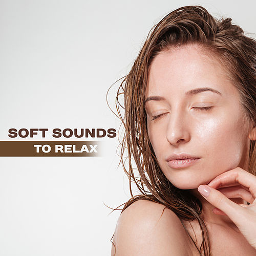 Soft Sounds to Relax – Healing Music, Relaxing Waves, Stress Relieve, Peaceful Sounds by Relaxing Spa Music
