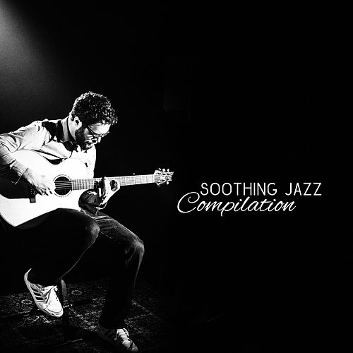 Soothing Jazz Compilation – Smooth Jazz 2017,    by Soft