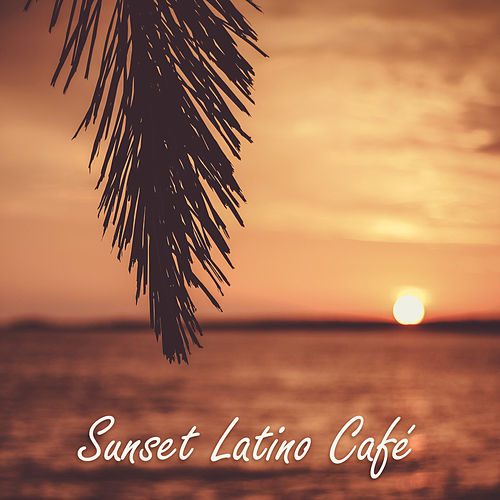 Sunset Latino Café (Uplifting Mix Music, Total    by World