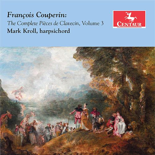 Couperin: The Complete Pièces de clavecin, Vol. 3 de Mark Kroll