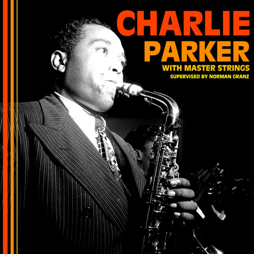 with Master Stings supervised by Norman Granz de Charlie Parker