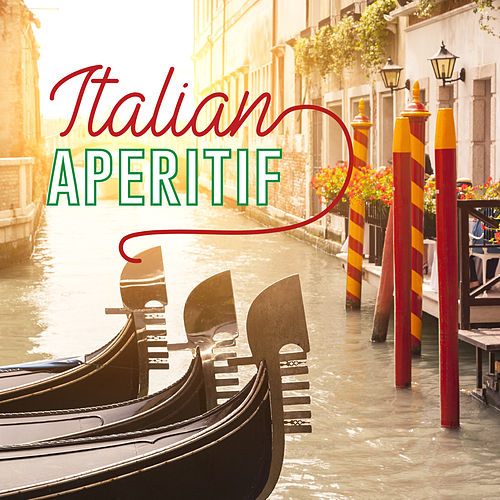Italian Aperitif (Refined Cocktail Tunes from Italy) von Various Artists