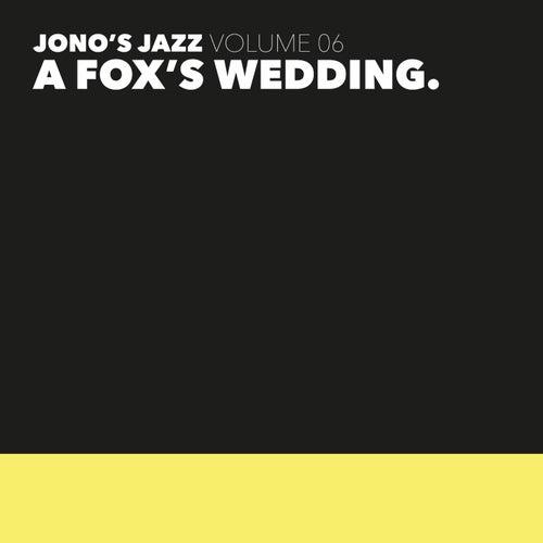 Fox S Wedding.Jono S Jazz Vol 6 A Fox S Wedding By Jono Das Napster
