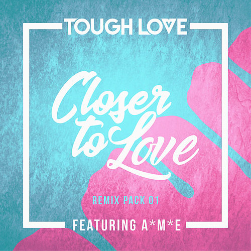 Closer To Love (Remix Pack 01) de Tough Love