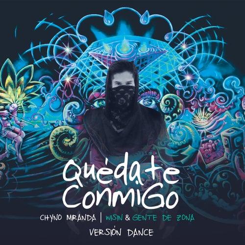 Quédate Conmigo (Versión Dance) de Chyno Miranda & Wisin & Gente De Zona