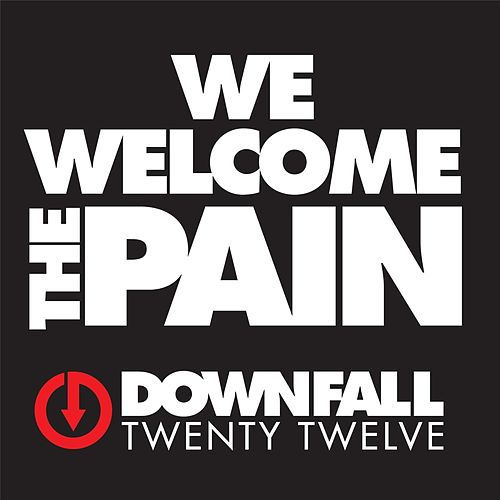 We Welcome the Pain by Downfall 2012