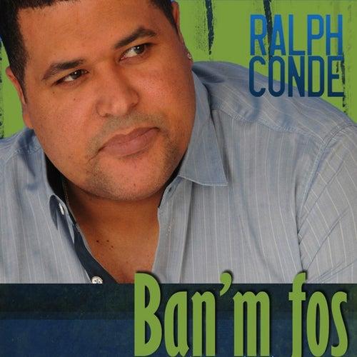 Ban'm Fos by Ralph Conde